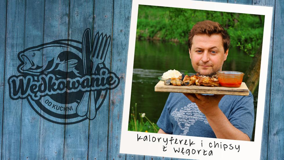 Wędkowanie od kuchni - Kaloryferek i chipsy z węgorza